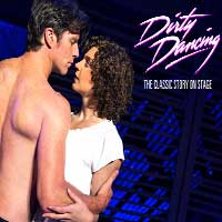 Dirty Dancing -- The Classic Story On Stage