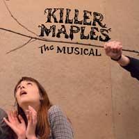 Killer Maples: The Musical!